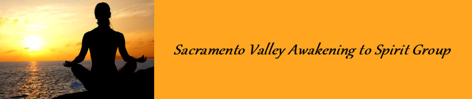 Sacramento Valley Awakening to Spirit Groups