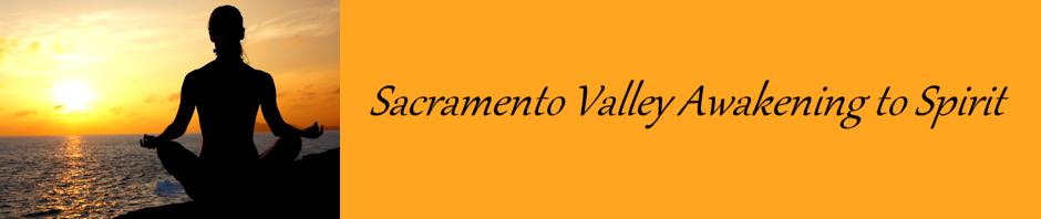 Sacramento Valley Awakening to Spirit Groups